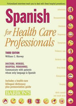 Spanish for Health Care Professionals : Doctors, Nurses, Hospital Personnel Communicate with Patients Whose Only Language Is Spanish - William C Harvey