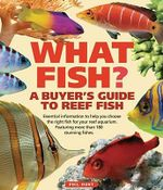 What Fish? : A Buyer's Guide to Reef Fish - Phil Hunt
