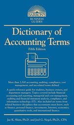 Dictionary of Accounting Terms : Barron's Business Dictionaries - Joel G. Siegel