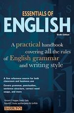 Essentials of English : A Practical Handbook Covering All the Rules of English Grammar and Writing Style - Vincent F. Hopper