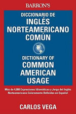 Diccionario de Ingles Norteamericano Comun/Dictionary Of Common American English :  Dictionary of Common American English - Carlos B Vega