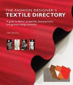 The Fashion Designer's Textile Directory : A Guide to Fabrics' Properties, Characteristics, and Garment-Design Potential - Gail Baugh