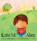 Leave Me Alone : A Tale of What Happens When You Stand Up to a Bully - Kes Gray