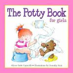 The Potty Book for Girls : Potty Book (for Boys and for Girls) Ser. - Alyssa Satin Capucilli