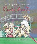 The Magical Garden of Claude Monet : Anholt's Artists - Laurence Anholt