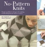 No-Pattern Knits : Simple Modular Techniques for Making Wonderful Garments and Accessories - Pat Ashforth