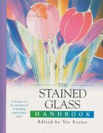 The Stained Glass Handbook : Techniques For The Experienced or Budding Stained Glass Artist
