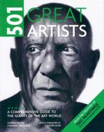 501 Great Artists : A Comprehensive Guide to the Giants of the Art World