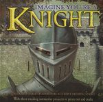 Imagine You're a Knight : Discover A World Of Adventure As A Brave Medieval Knight With Three Exciting Interactive Projects To Press Out And Make - Phillip Steele