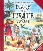 Diary of a Pirate Voyage : An Interactive Adventure Tale - Nicholas Harris