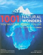 1001 Natural Wonders You Must See Before You Die - Michael Bright