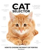 The Cat Selector : How to Choose the Right Cat for You - David Alderton