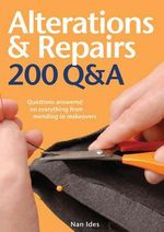 Alterations & Repairs : 200 Q &A : Questions Answered on Everything from Mending to Makeovers - Nan Ides