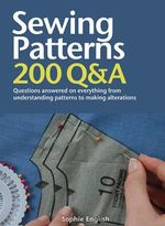 Sewing Patterns : 200 Q&A : Questions Answered on Everything from Understanding Patterns to Making Alterations - Sophie English