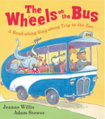 The Wheels on the Bus : A Read-Along Sing-Along Trip to the Zoo - Jeanne Willis