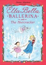Ella Bella Ballerina and the Nutcracker : Ella Bella Ballerina Series - James Mayhew