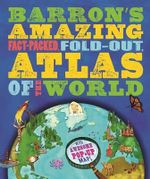 Barron's Amazing Fact-Packed, Fold-Out Atlas of the World : With Awesome Pop-Up Map! - Jen Green