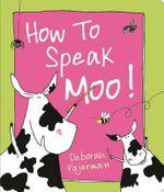 How to Speak Moo! - Deborah Fajerman