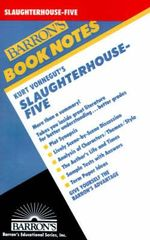 Kurt Vonnegut's Slaughterhouse-Five : Barron's Book Notes - William Bly