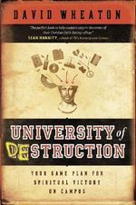 University of Destruction : Your Game Plan for Spiritual Victory on Campus :  Your Game Plan for Spiritual Victory on Campus - David Wheaton