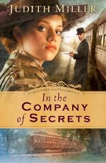 In the Company of Secrets : Postcards from Pullman - Judith Miller