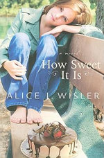 How Sweet it is - Alice J. Wisler