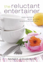 The Reluctant Entertainer : Every Woman's Guide to Simple and Gracious Hospitality - Sandy Coughlin