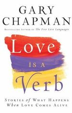 Love is a Verb : Stories of What Happens When Love Comes Alive - Gary Chapman