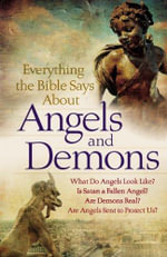 Everything the Bible Says About Angels and Demons : What Do Angels Look Like? Is Satan a Fallen Angel? Are Demons Real? \ Are Angels Sent to Protect Us - Gysgt Bob Newman