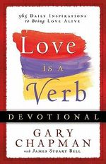 Love Is a Verb Devotional : 365 Daily Inspirations to Bring Love Alive - Gary Chapman