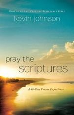 Pray the Scriptures : A 40-Day Prayer Experience - Kevin Johnson