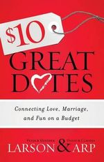 $10 Great Dates : Connecting Love, Marriage, and Fun on a Budget - Peter Larson