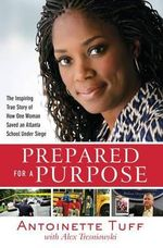 Prepared for a Purpose : The Inspiring True Story of How One Woman Saved an Atlanta School Under Siege - Antoinette Tuff