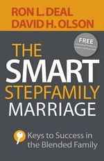 The Smart Stepfamily Marriage : Keys to Success in the Blended Family - Ron L Deal