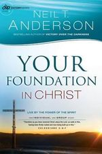 Your Foundation in Christ : Live by the Power of the Spirit - Neil T Anderson