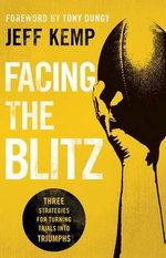 Facing the Blitz : Three Strategies for Turning Trials Into Triumphs - Jeff Kemp
