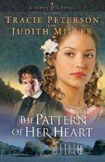 The Pattern of Her Heart : Lights of Lowell - Tracie Peterson