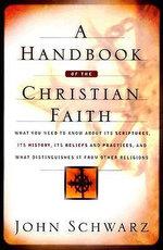A Handbook of the Christian Faith - John C. Schwarz