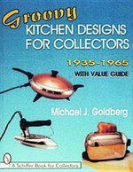 Groovy Kitchen Designs for Collectors 1935-1965 - Michael J. Goldberg