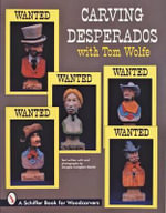 Carving Desperados with Tom Wolfe : Schiffer Book for Woodcarvers - Tom Wolfe