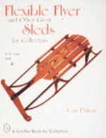 Flexible Flyers and Other Great Sleds for Collectors : Schiffer Book for Collectors (Hardcover) - Joan Palicia