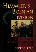 Himmler's Bosnian Division : The Waffen-SS Handschar Division 1943-1945 - George Lepre