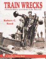 Train Wrecks : A Pictorial History of Accidents on the Main Line - Robert C. Reed