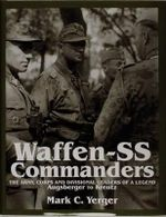 Waffen SS Commanders: Augsberger to Kreutz v. 1 : The Army, Corps and Divisional Leaders of a Legend - Mark C. Yerger