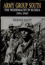 Army Group South : Wehrmacht in Russia, 1941-45 - Werner Haupt