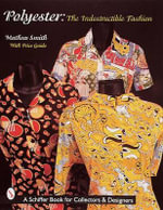 Polyester : The Indestructible Fashion - Matthew Boyd Smith