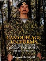 Camouflage Uniforms of the Soviet Union and Russia 1937 to the Present : Wehrmacht in Russia, 1941-45 - Dennis Desmond