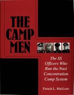 The Camp Men : SS Officers Who Ran the Nazi Concentration Camp System - French Maclean