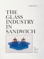 The Glass Industry in Sandwich : v. 5 - Raymond E. Barlow
