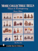 More Collectible Bells : Classic to Contemporary - Donna S. Baker